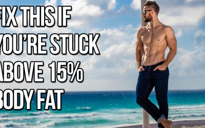 This Is Keeping You Stuck Above 15% Body Fat (Fix It To Get Lean!)